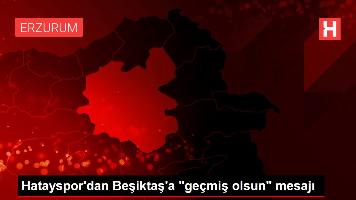 Hatayspor'dan Beşiktaş'a 'geçmiş olsun' mesajı