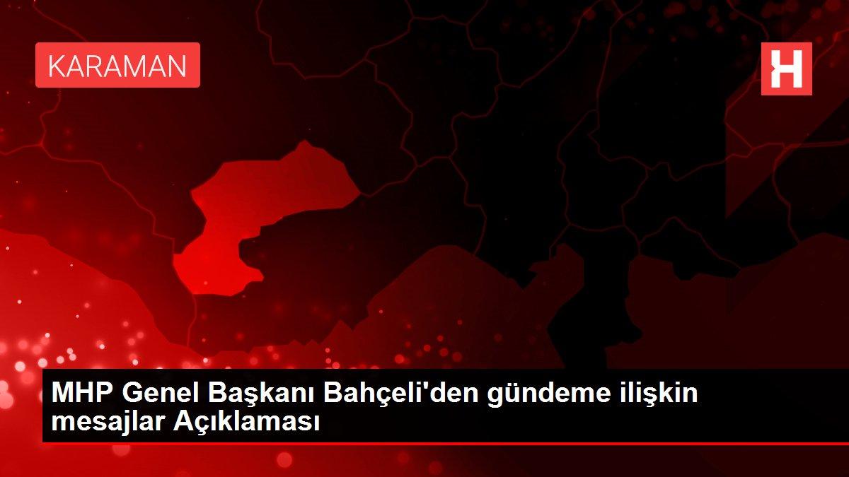 MHP Genel Başkanı Bahçeli'den gündeme ilişkin mesajlar Açıklaması