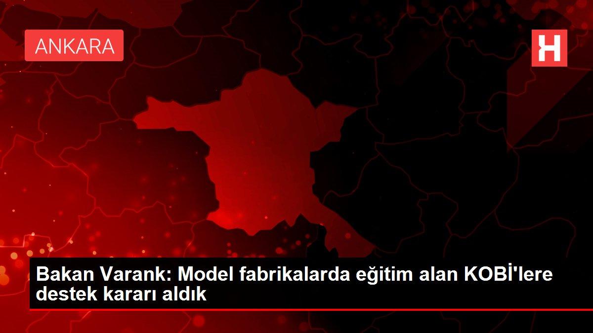 Bakan Varank: Model fabrikalarda eğitim alan KOBİ'lere destek kararı aldık