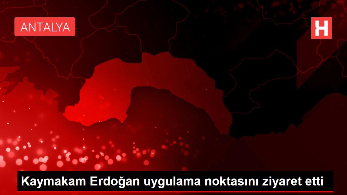 Kaymakam Erdoğan uygulama noktasını ziyaret etti