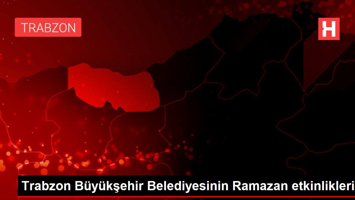 Trabzon Büyükşehir Belediyesinin Ramazan etkinlikleri