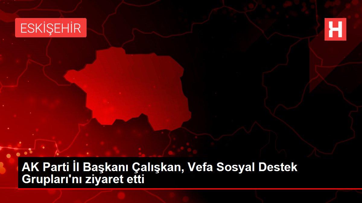 AK Parti İl Başkanı Çalışkan, Vefa Sosyal Destek Grupları'nı ...
