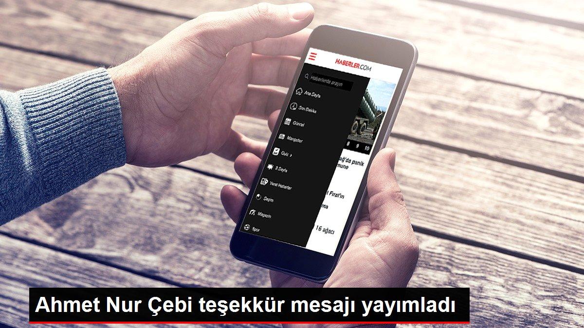 Ahmet Nur Çebi teşekkür mesajı yayımladı