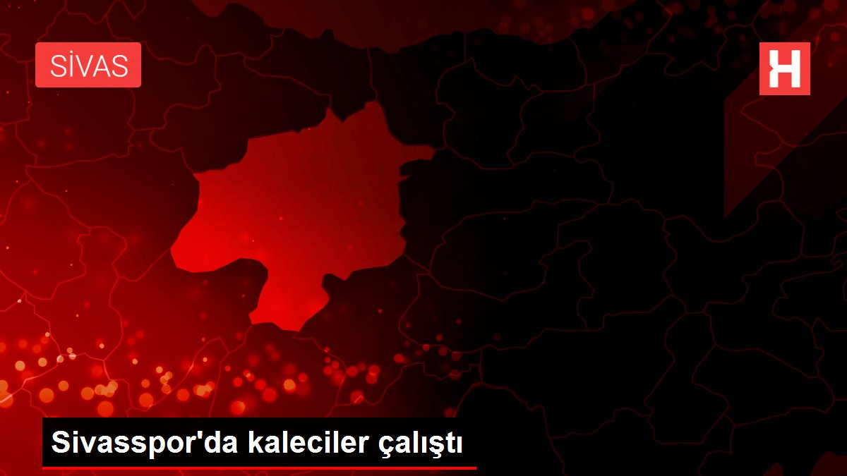 Sivasspor'da kaleciler çalıştı