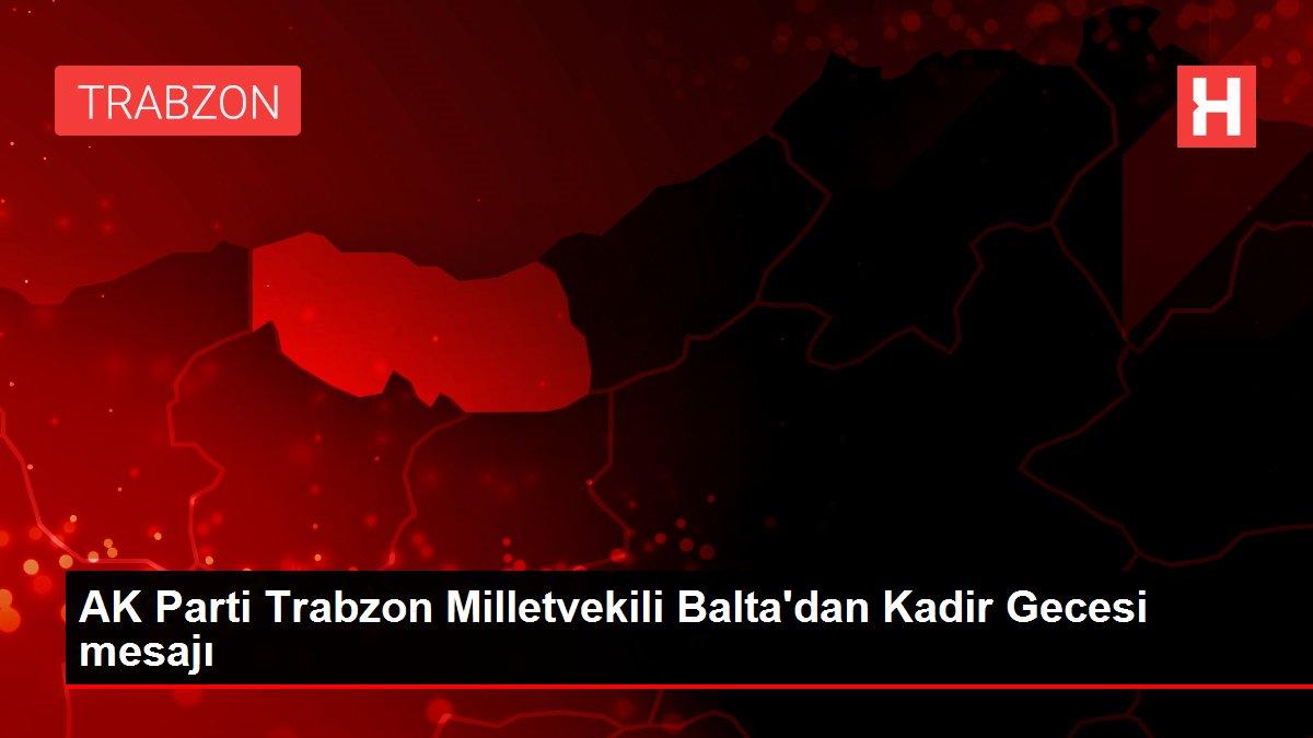 AK Parti Trabzon Milletvekili Balta'dan Kadir Gecesi mesajı