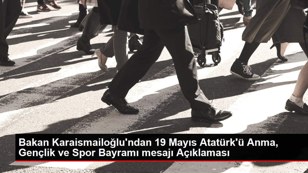 Bakan Karaismailoğlu'ndan 19 Mayıs Atatürk'ü Anma, Gençlik ve Spor Bayramı mesajı Açıklaması
