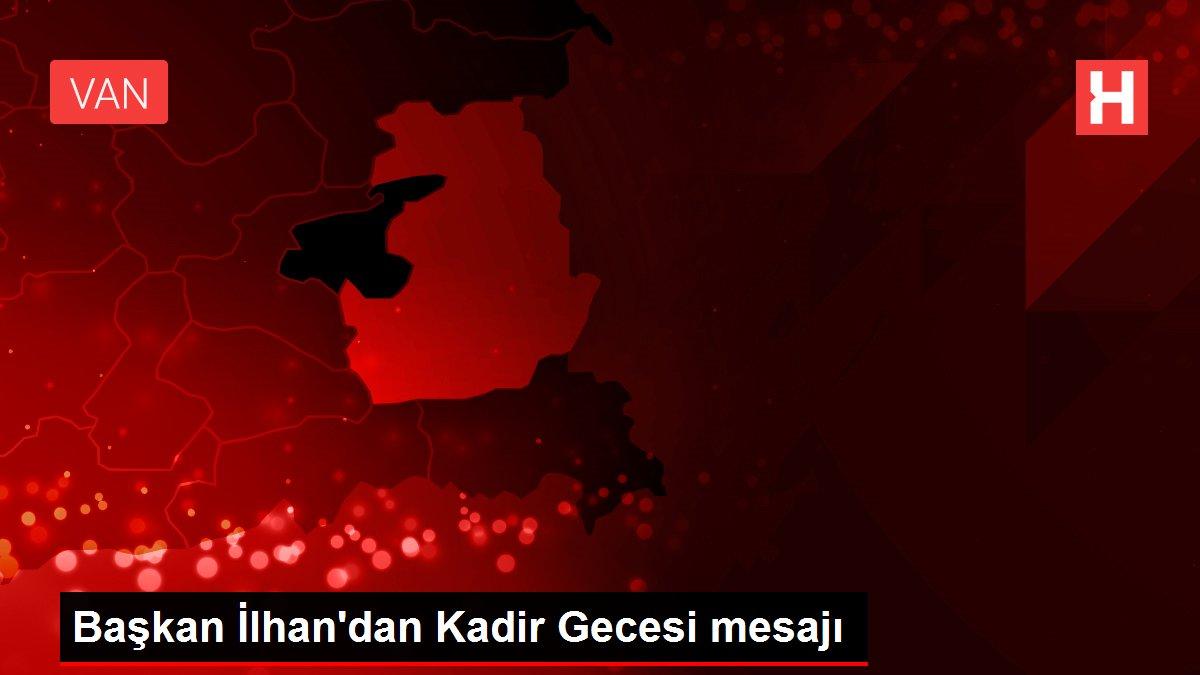 Başkan İlhan'dan Kadir Gecesi mesajı
