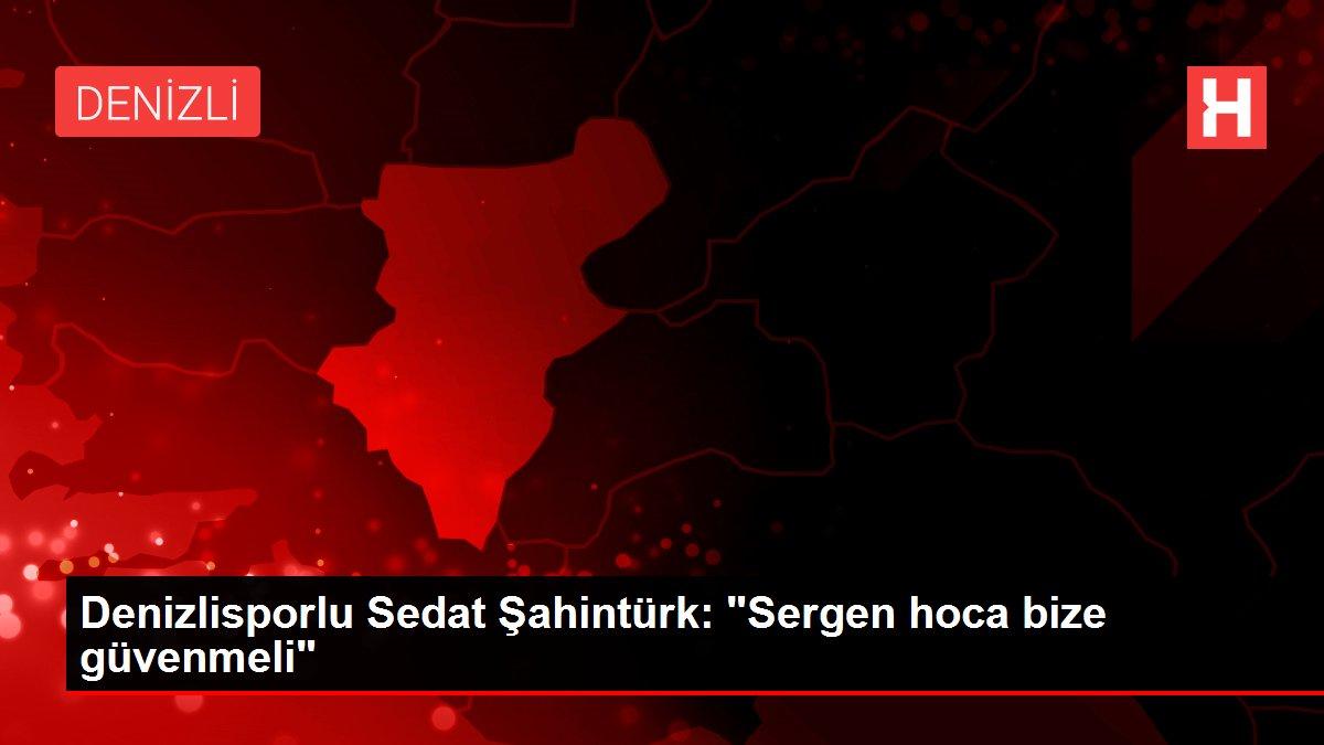 Denizlisporlu Sedat Şahintürk: