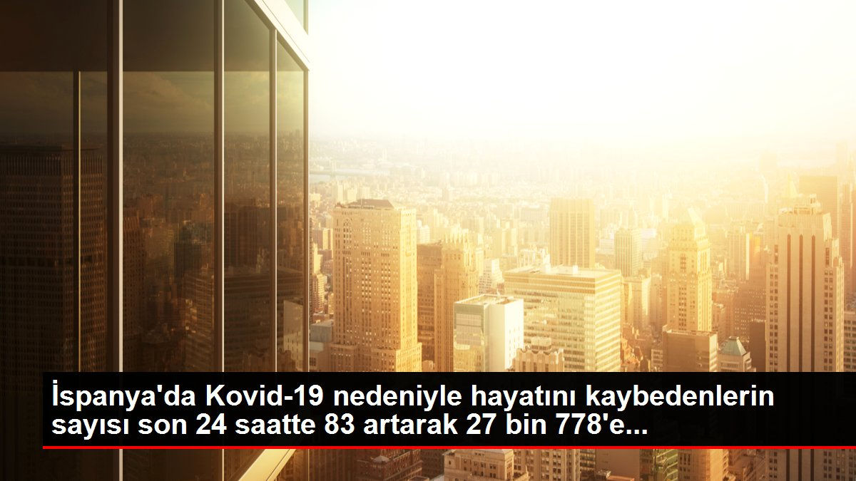 İspanya'da Kovid-19 nedeniyle hayatını kaybedenlerin sayısı son 24 saatte 83 artarak 27 bin 778'e...