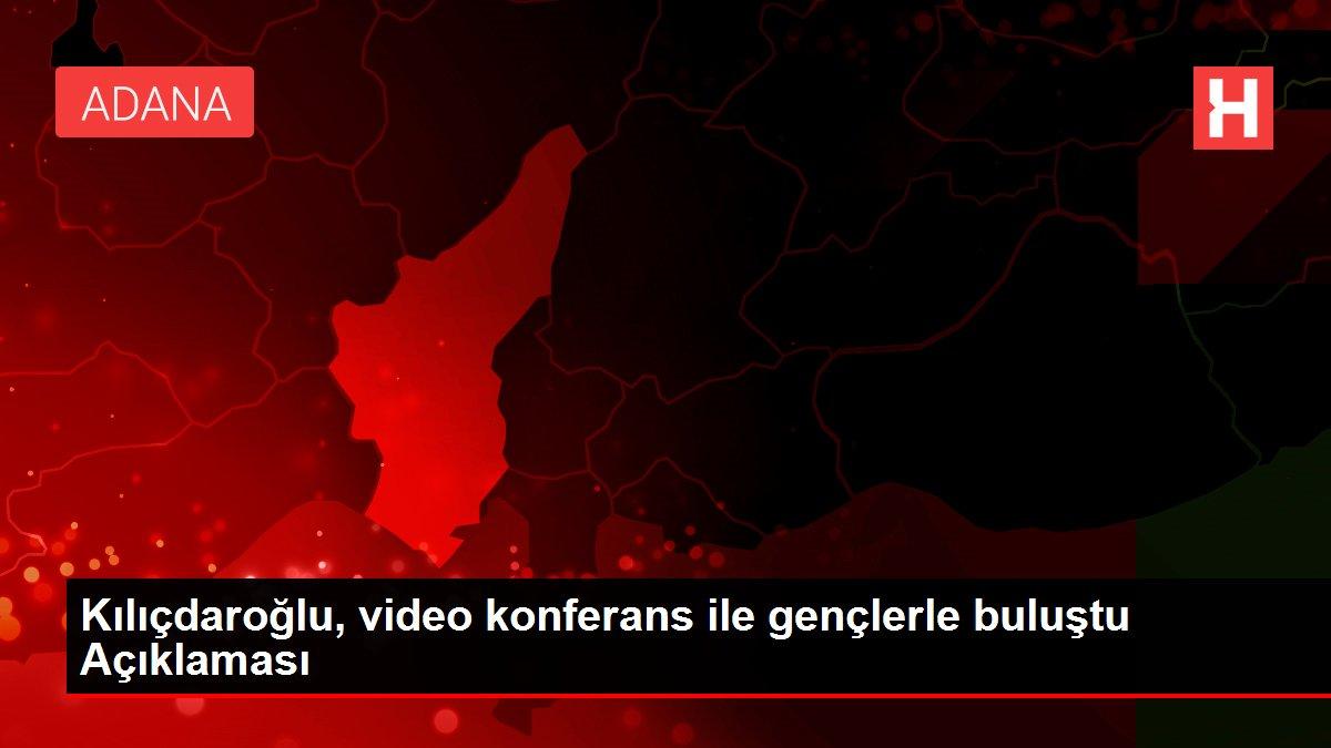 Kılıçdaroğlu, video konferans ile gençlerle buluştu Açıklaması