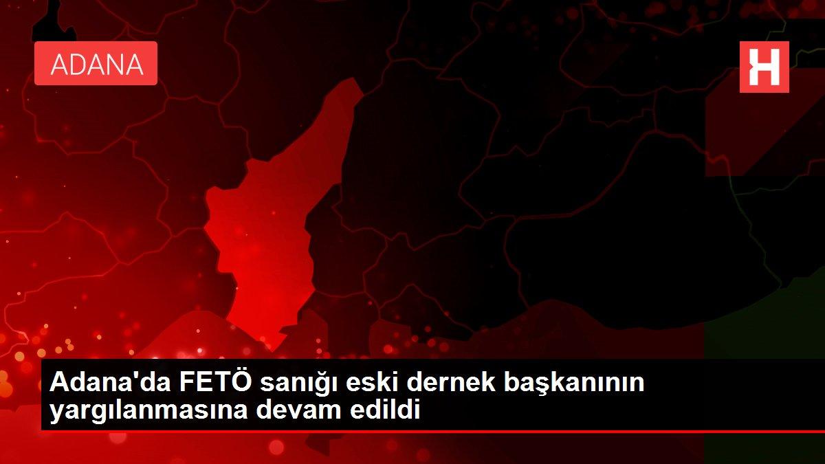 Adana'da FETÖ sanığı eski dernek başkanının yargılanmasına devam edildi