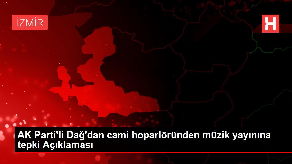 AK Parti'li Dağ'dan cami hoparlöründen müzik yayınına tepki Açıklaması