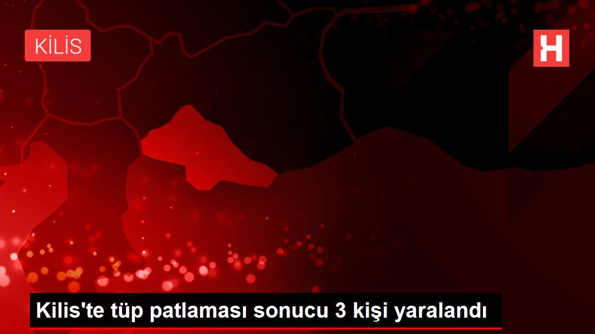 Kilis'te tüp patlaması sonucu 3 kişi yaralandı
