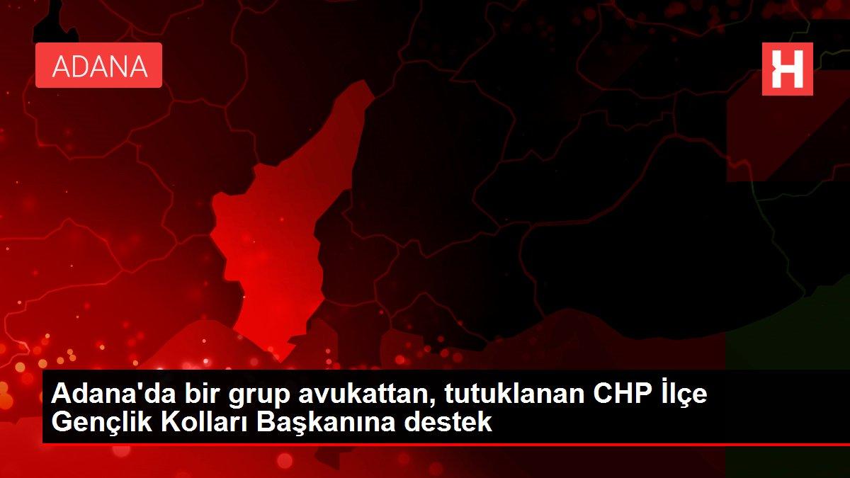 Adana'da bir grup avukattan, tutuklanan CHP İlçe Gençlik Kolları Başkanına destek
