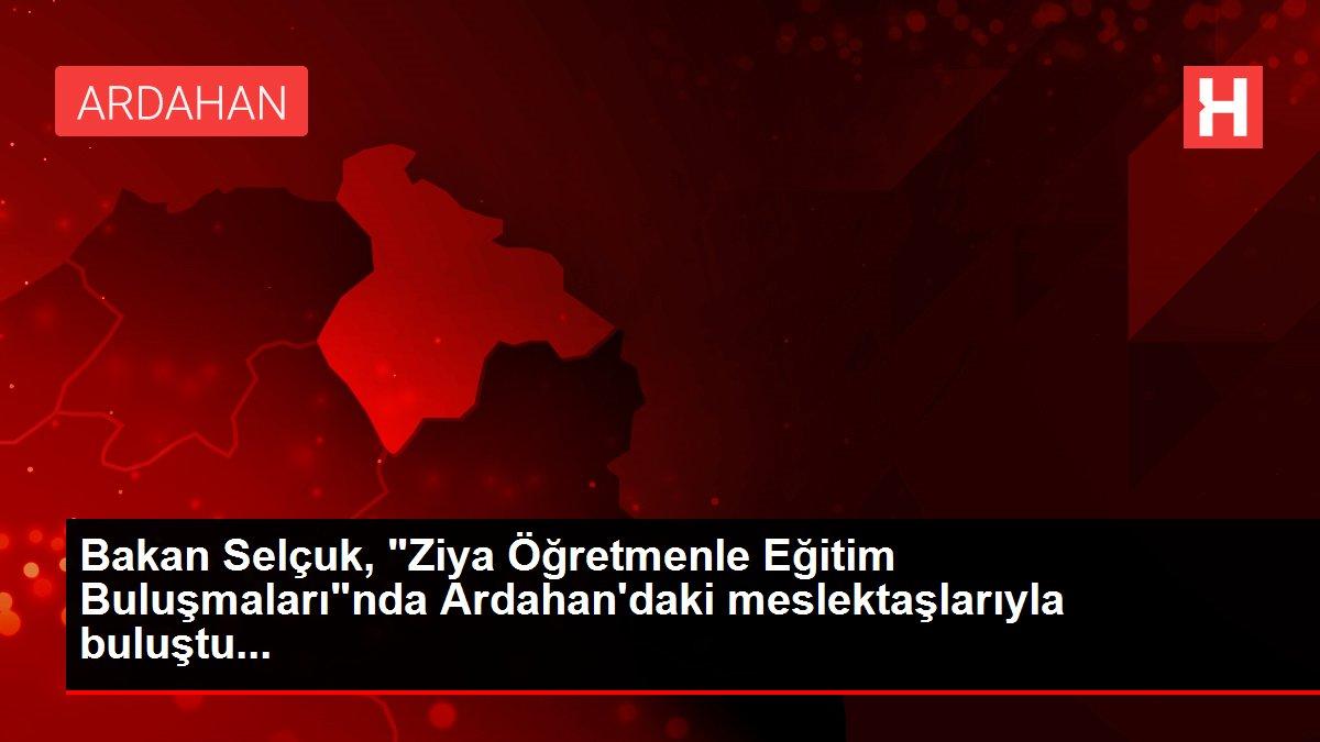 Bakan Selçuk, 'Ziya Öğretmenle Eğitim Buluşmaları'nda Ardahan'daki meslektaşlarıyla buluştu...