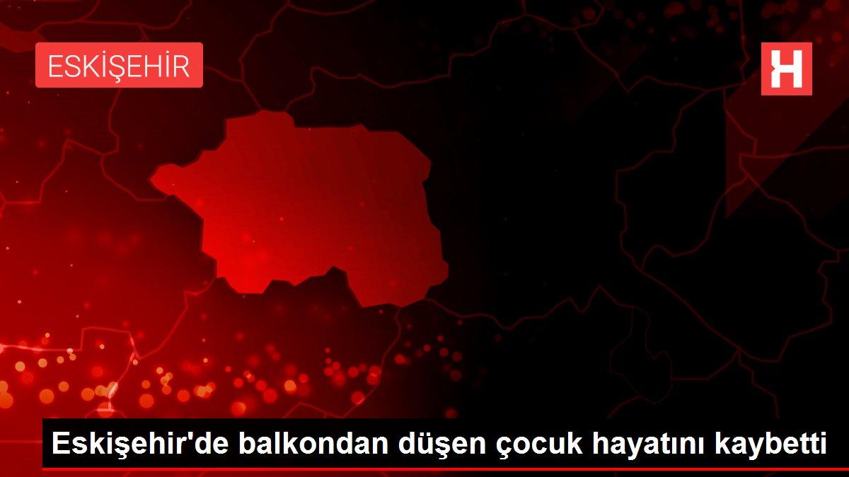 Eskişehir'de balkondan düşen çocuk hayatını kaybetti