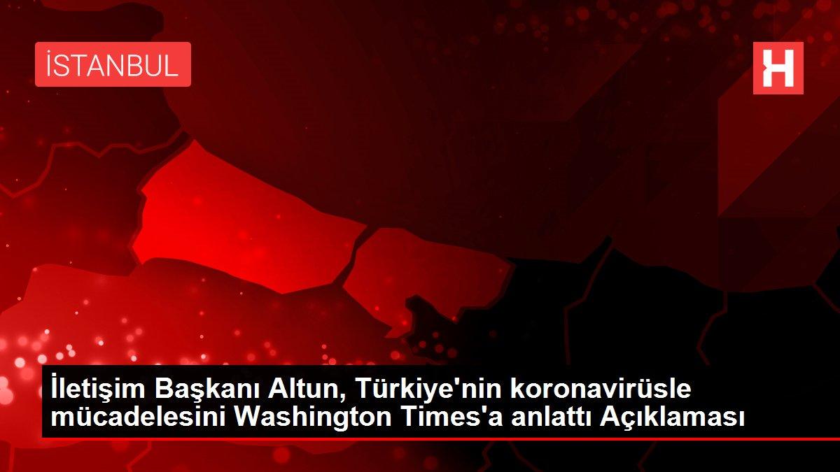 İletişim Başkanı Altun, Türkiye'nin koronavirüsle mücadelesini Washington Times'a anlattı Açıklaması
