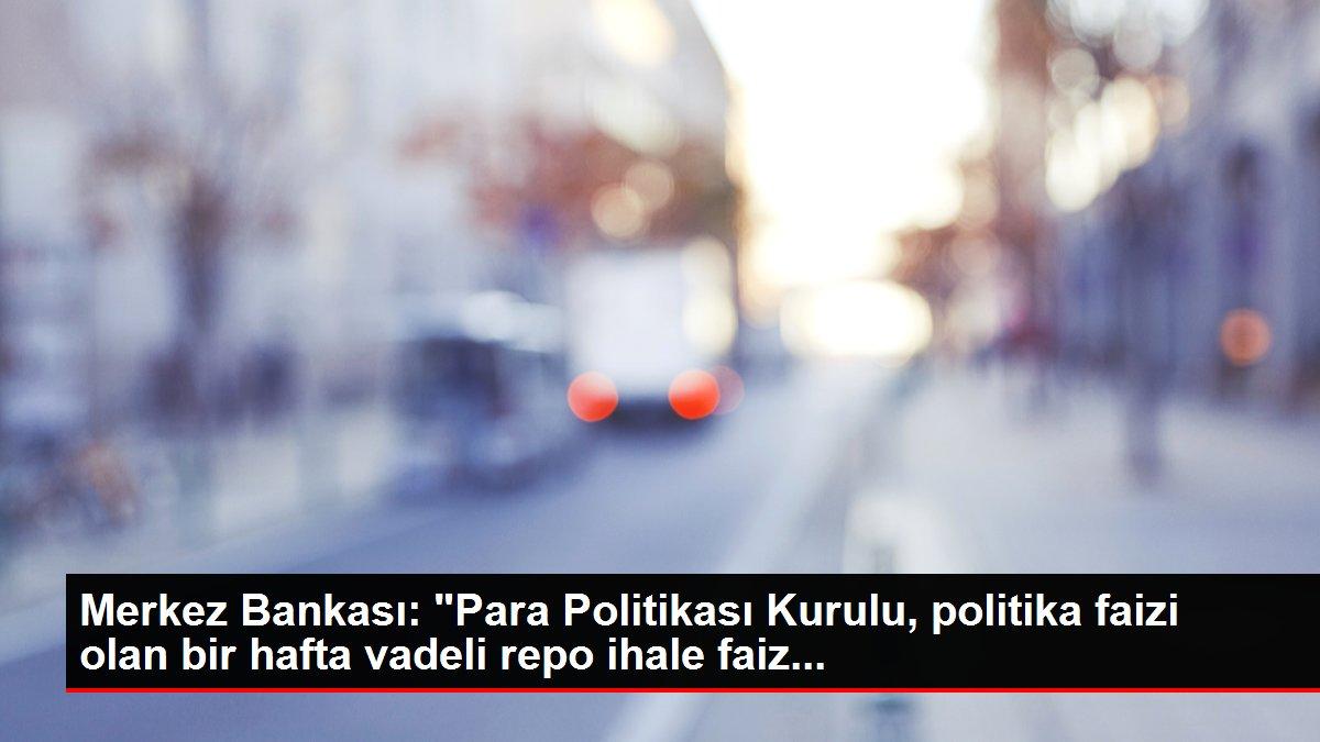 Merkez Bankası: 'Para Politikası Kurulu, politika faizi olan bir hafta vadeli repo ihale faiz...