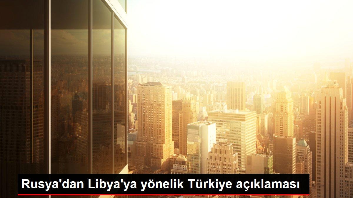 Rusya'dan Libya'ya yönelik Türkiye açıklaması