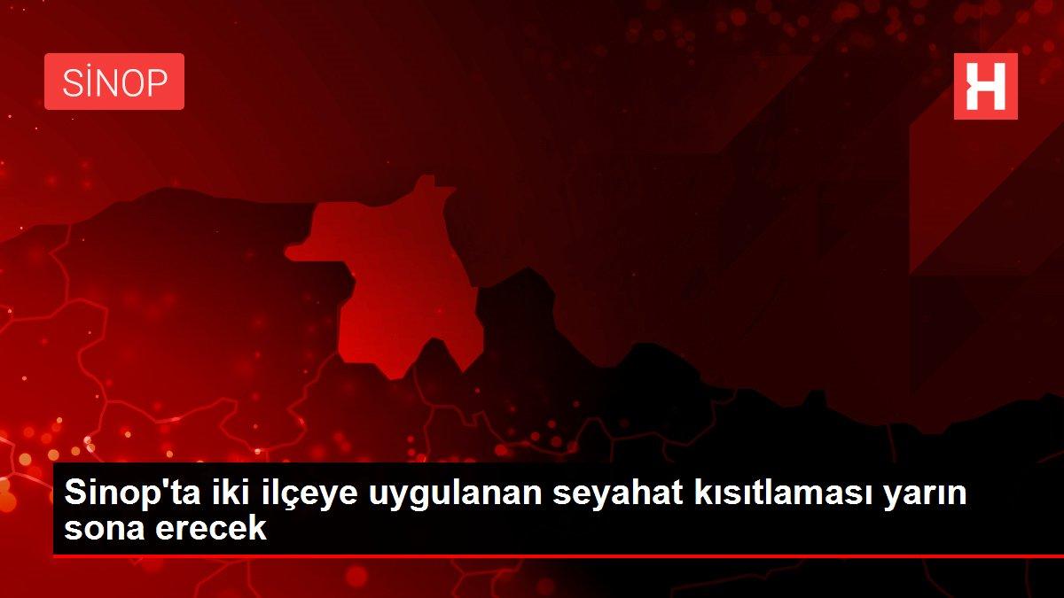 Sinop'ta iki ilçeye uygulanan seyahat kısıtlaması yarın sona erecek