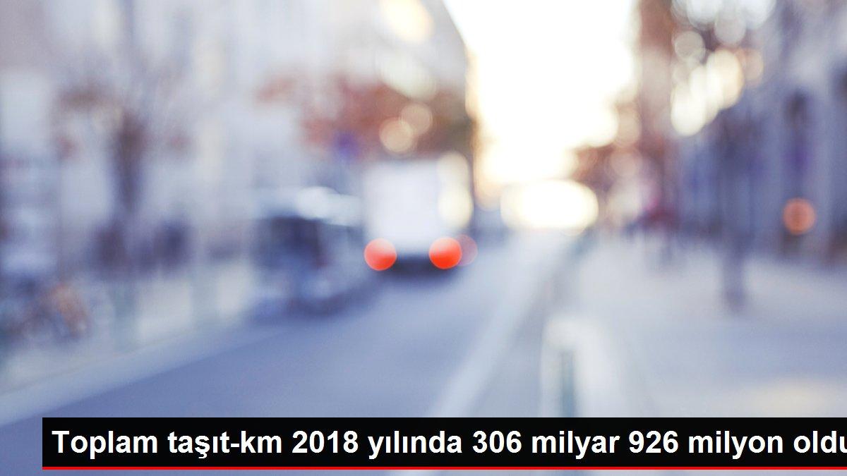 Toplam taşıt-km 2018 yılında 306 milyar 926 milyon oldu
