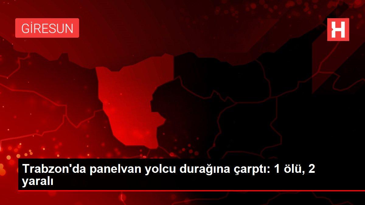 Trabzon'da panelvan yolcu durağına çarptı: 1 ölü, 2 yaralı