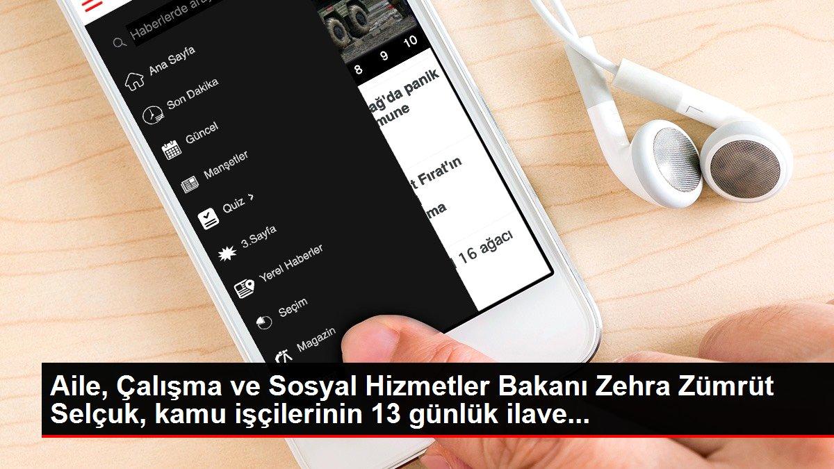 Aile, Çalışma ve Sosyal Hizmetler Bakanı Zehra Zümrüt Selçuk, kamu işçilerinin 13 günlük ilave...