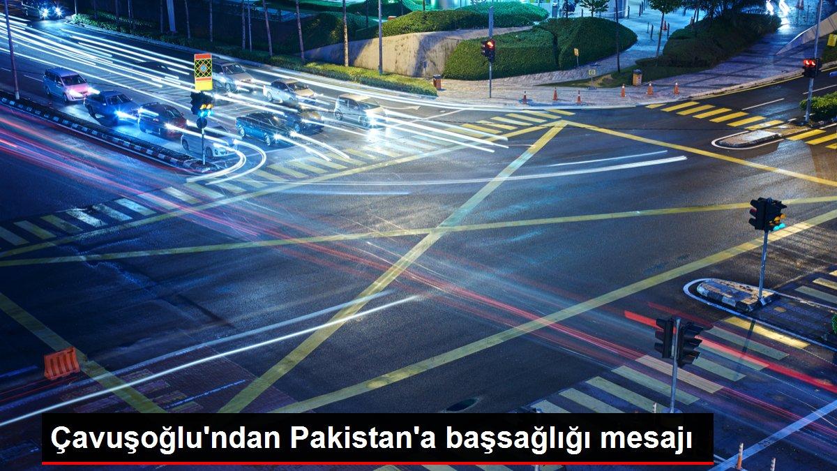 Çavuşoğlu'ndan Pakistan'a başsağlığı mesajı