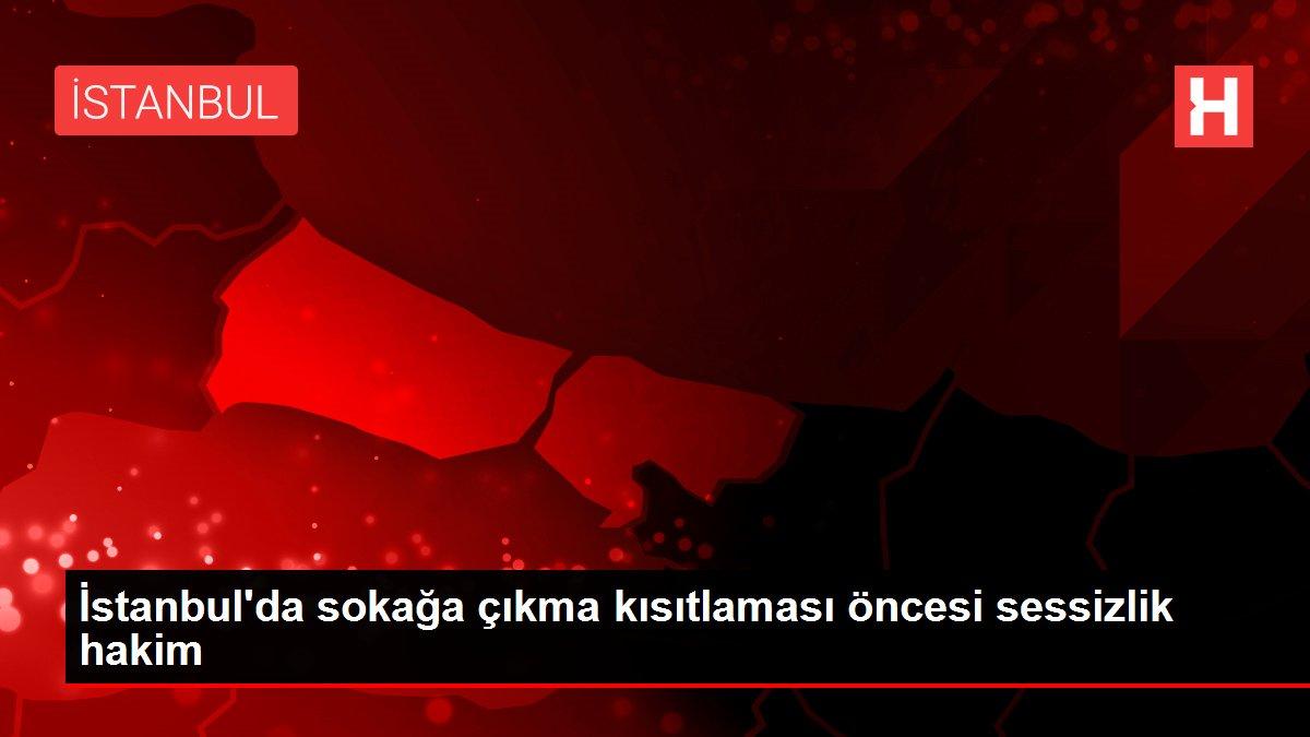İstanbul'da sokağa çıkma kısıtlaması öncesi sessizlik hakim
