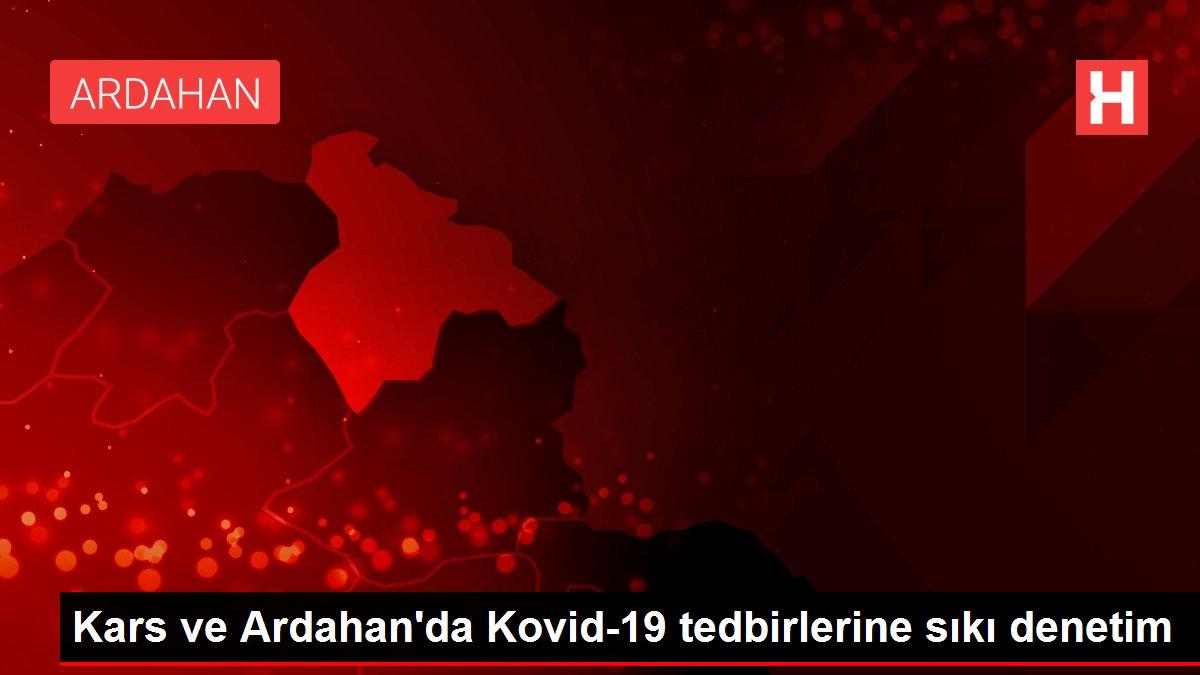 Kars ve Ardahan'da Kovid-19 tedbirlerine sıkı denetim