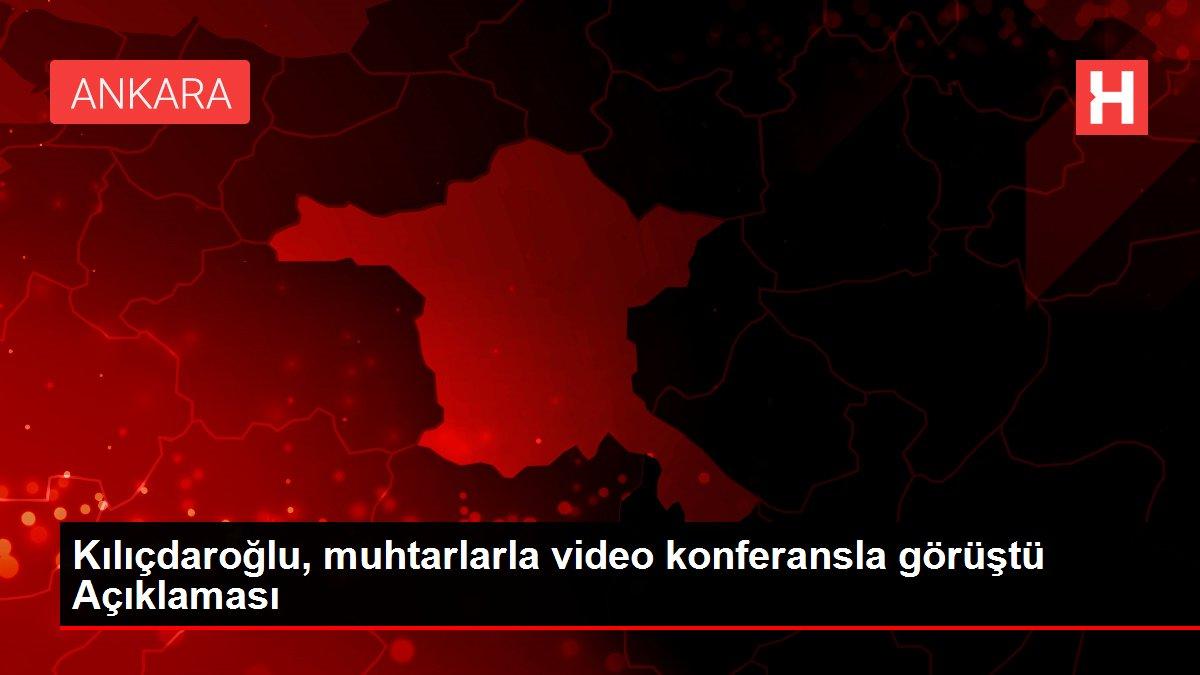 Kılıçdaroğlu, muhtarlarla video konferansla görüştü Açıklaması