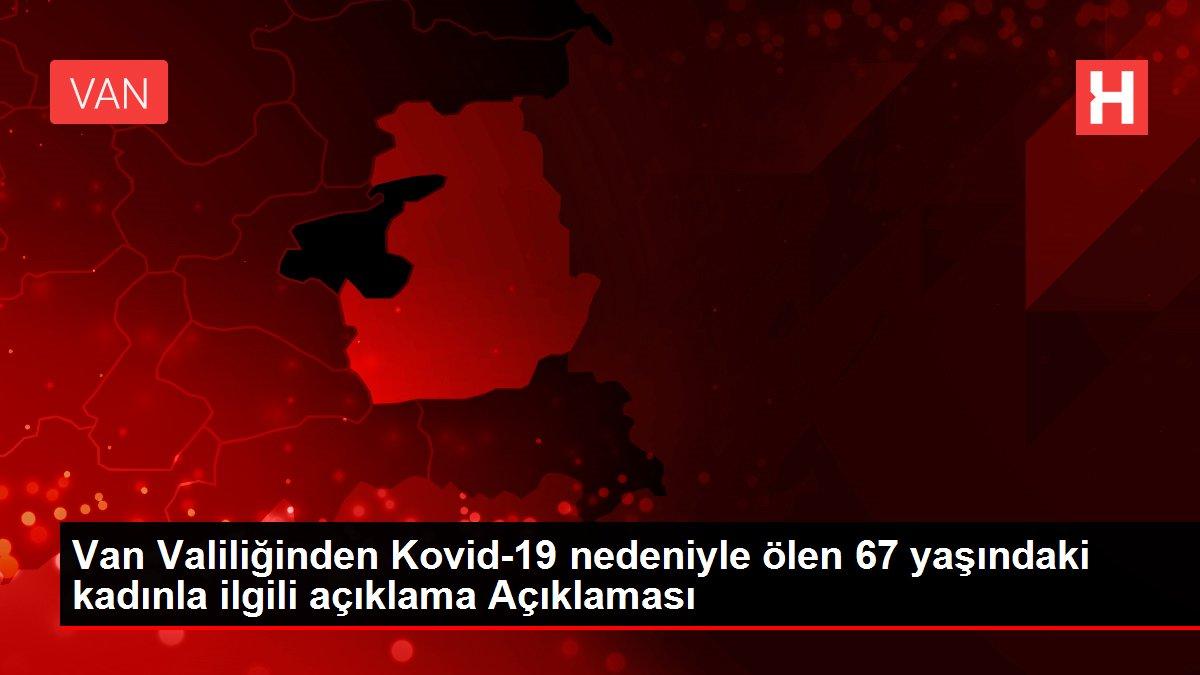 Van Valiliğinden Kovid-19 nedeniyle ölen 67 yaşındaki kadınla ilgili açıklama Açıklaması