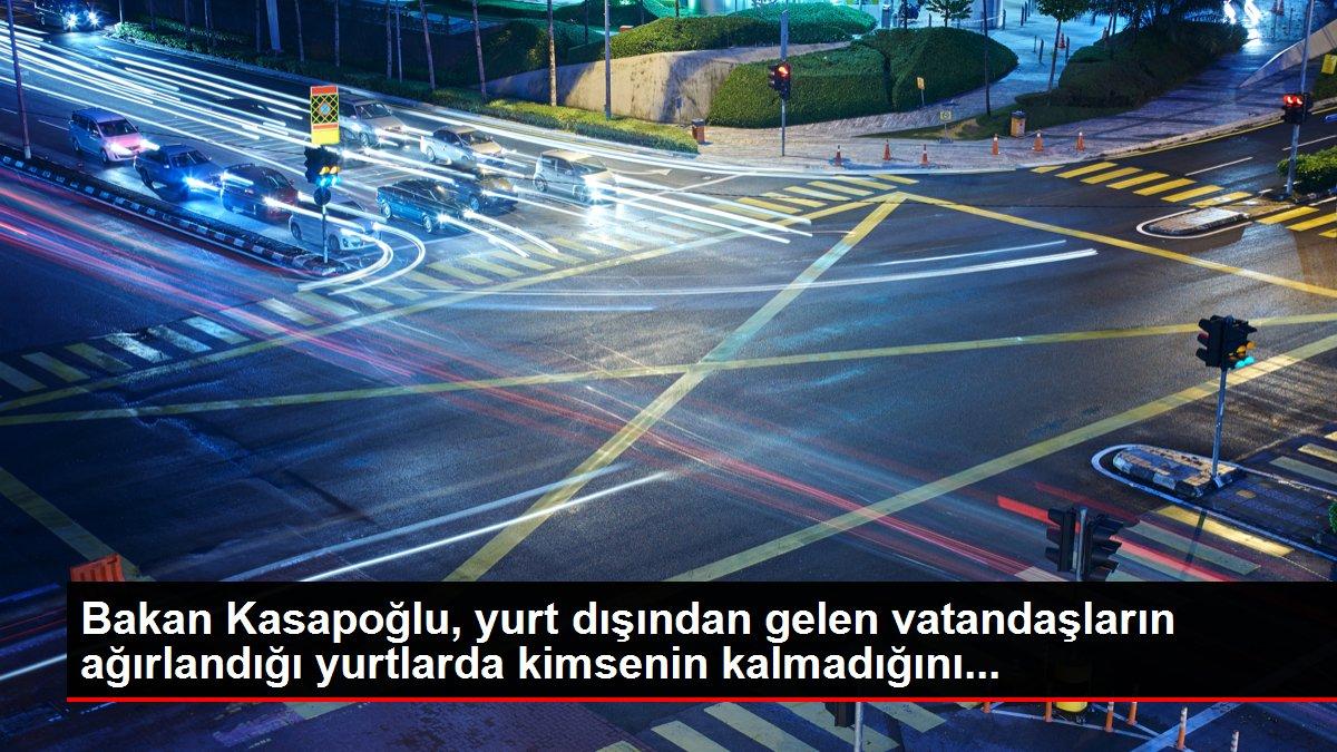 Bakan Kasapoğlu, yurt dışından gelen vatandaşların ağırlandığı yurtlarda kimsenin kalmadığını...