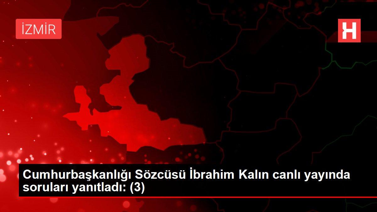 Cumhurbaşkanlığı Sözcüsü İbrahim Kalın canlı yayında soruları yanıtladı: (3)