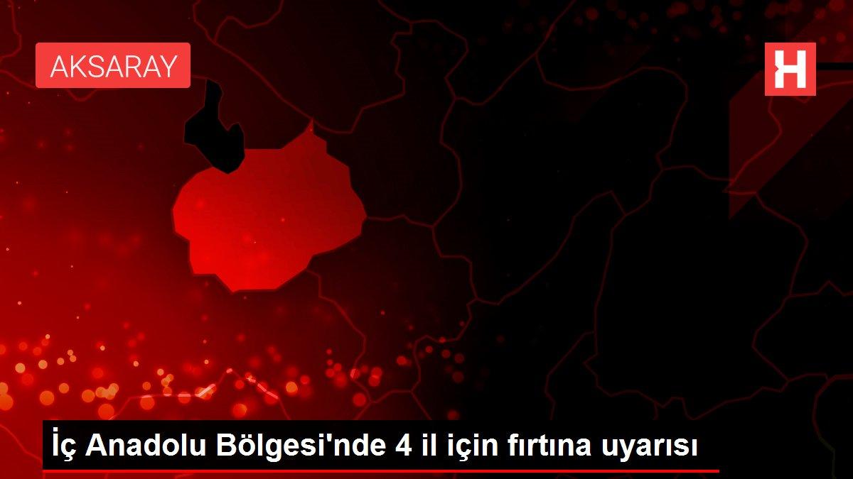 İç Anadolu Bölgesi'nde 4 il için fırtına uyarısı