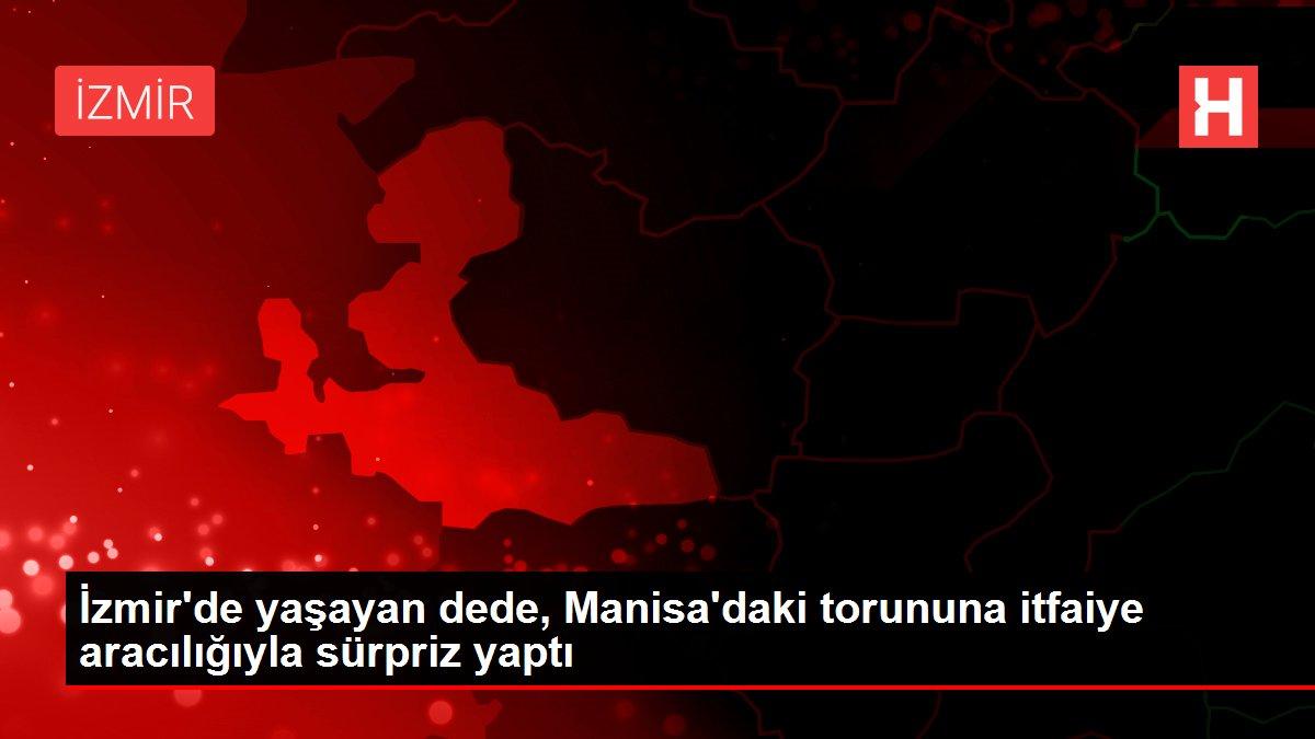 İzmir'de yaşayan dede, Manisa'daki torununa itfaiye aracılığıyla sürpriz yaptı