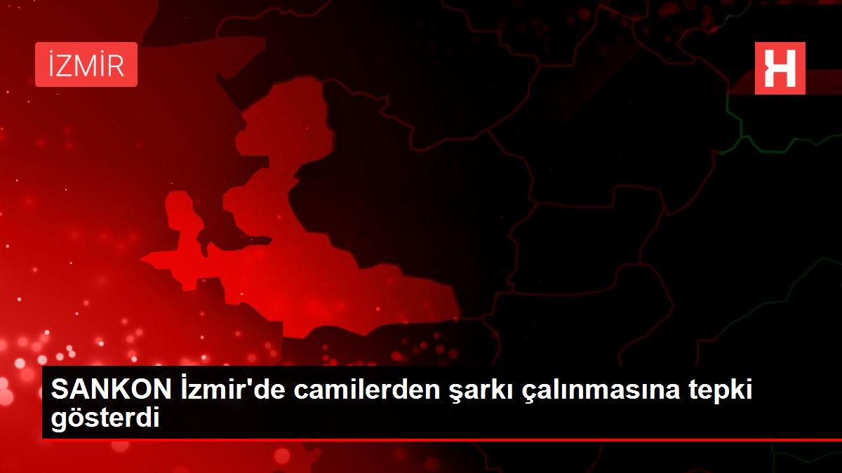 SANKON İzmir'de camilerden şarkı çalınmasına tepki gösterdi