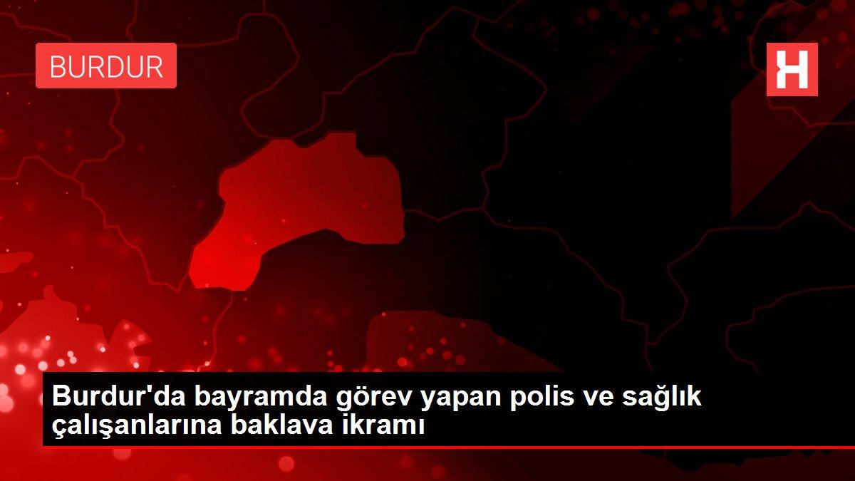 Burdur'da bayramda görev yapan polis ve sağlık çalışanlarına ...