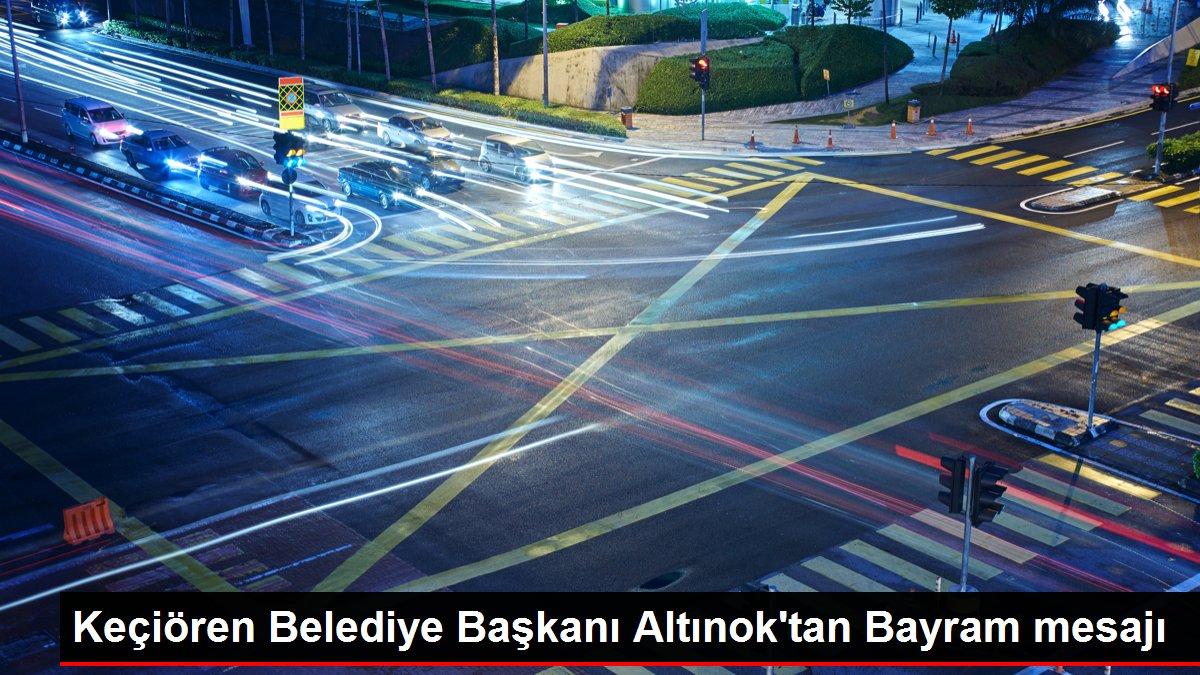 Keçiören Belediye Başkanı Altınok'tan Bayram mesajı