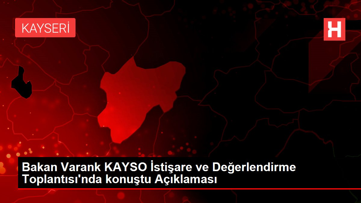 Bakan Varank KAYSO İstişare ve Değerlendirme Toplantısı'nda konuştu Açıklaması