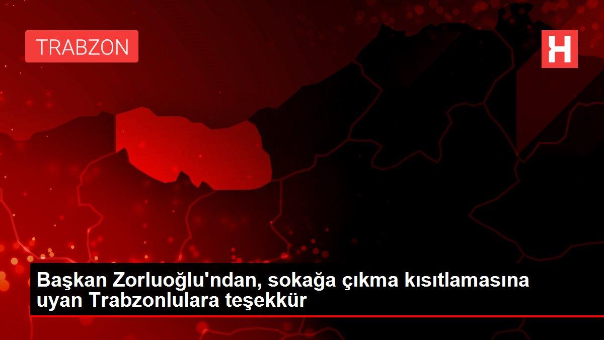 Başkan Zorluoğlu'ndan, sokağa çıkma kısıtlamasına uyan Trabzonlulara teşekkür