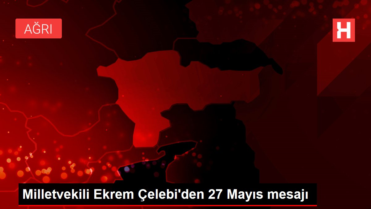 Milletvekili Ekrem Çelebi'den 27 Mayıs mesajı