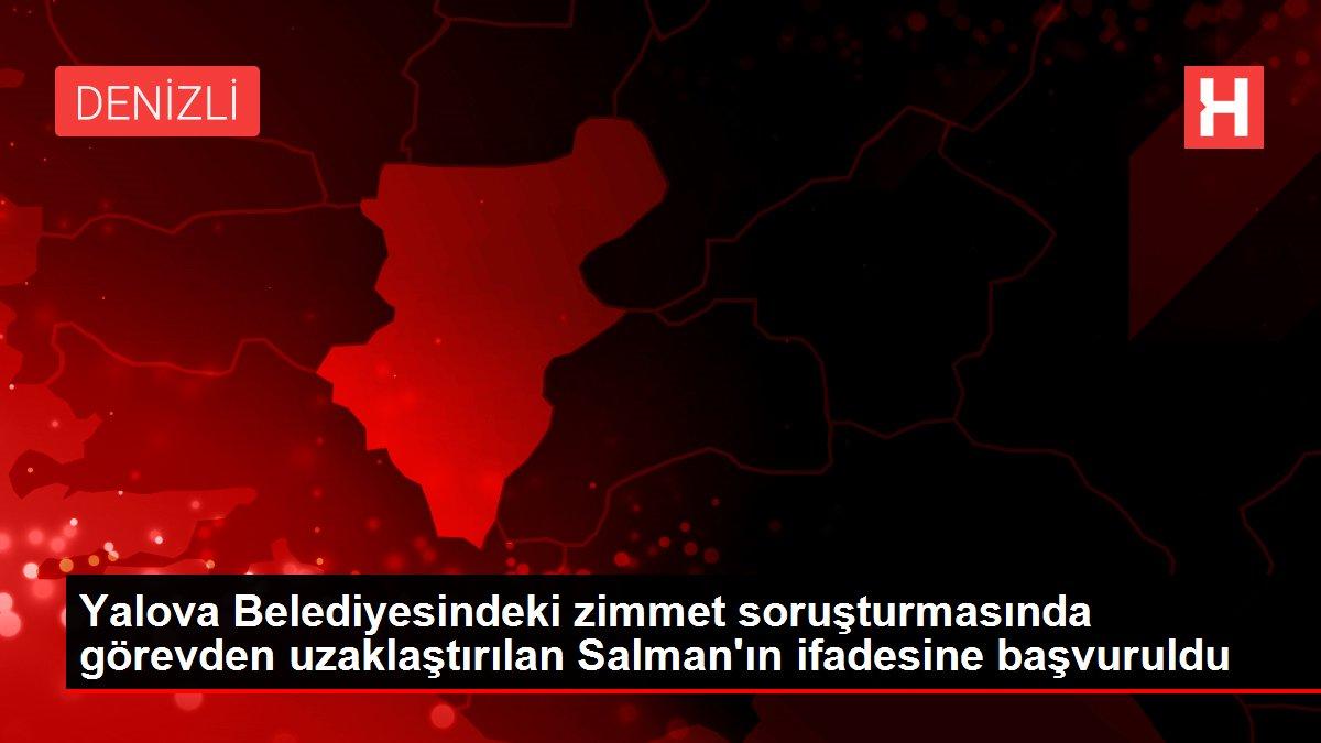 Yalova Belediyesindeki zimmet soruşturmasında görevden uzaklaştırılan Salman'ın ifadesine başvuruldu