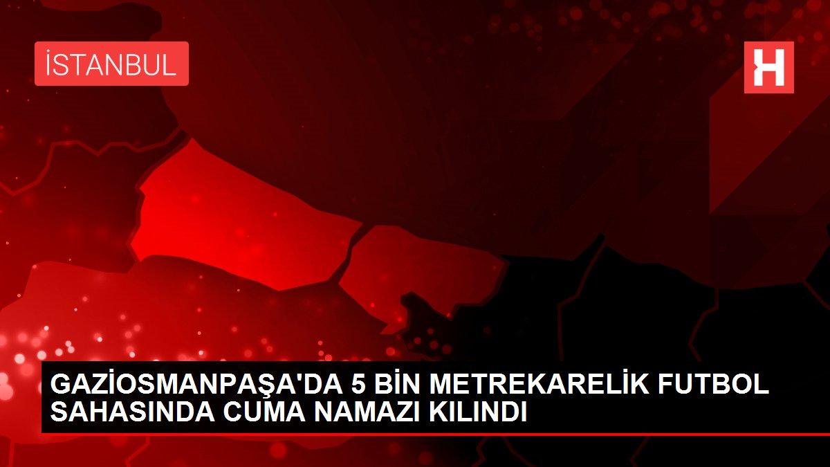 GAZİOSMANPAŞA'DA 5 BİN METREKARELİK FUTBOL SAHASINDA CUMA NAMAZI KILINDI