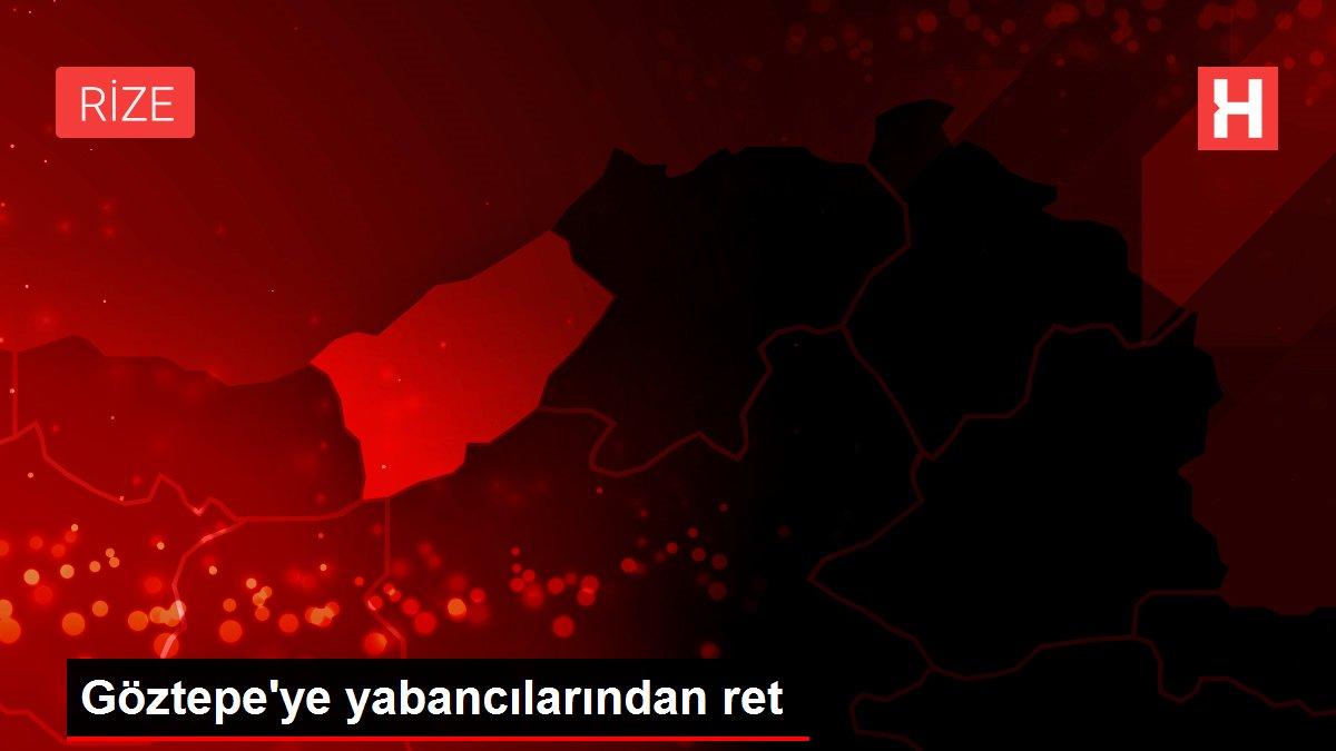 Göztepe'ye yabancılarından ret