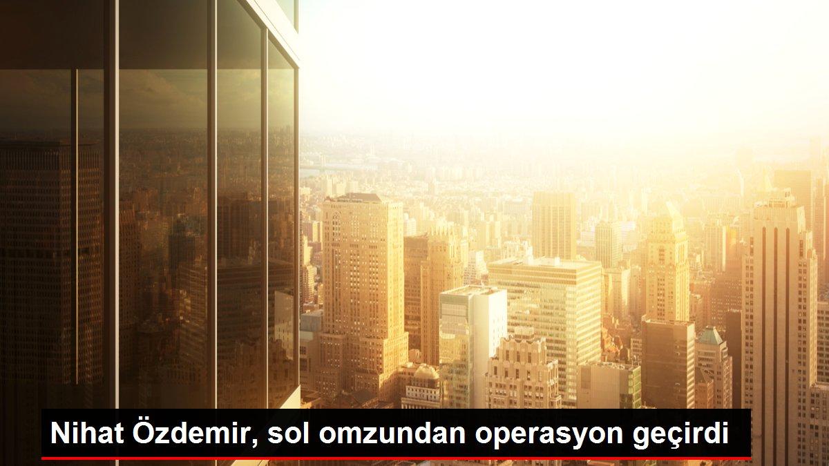 Nihat Özdemir, sol omzundan operasyon geçirdi