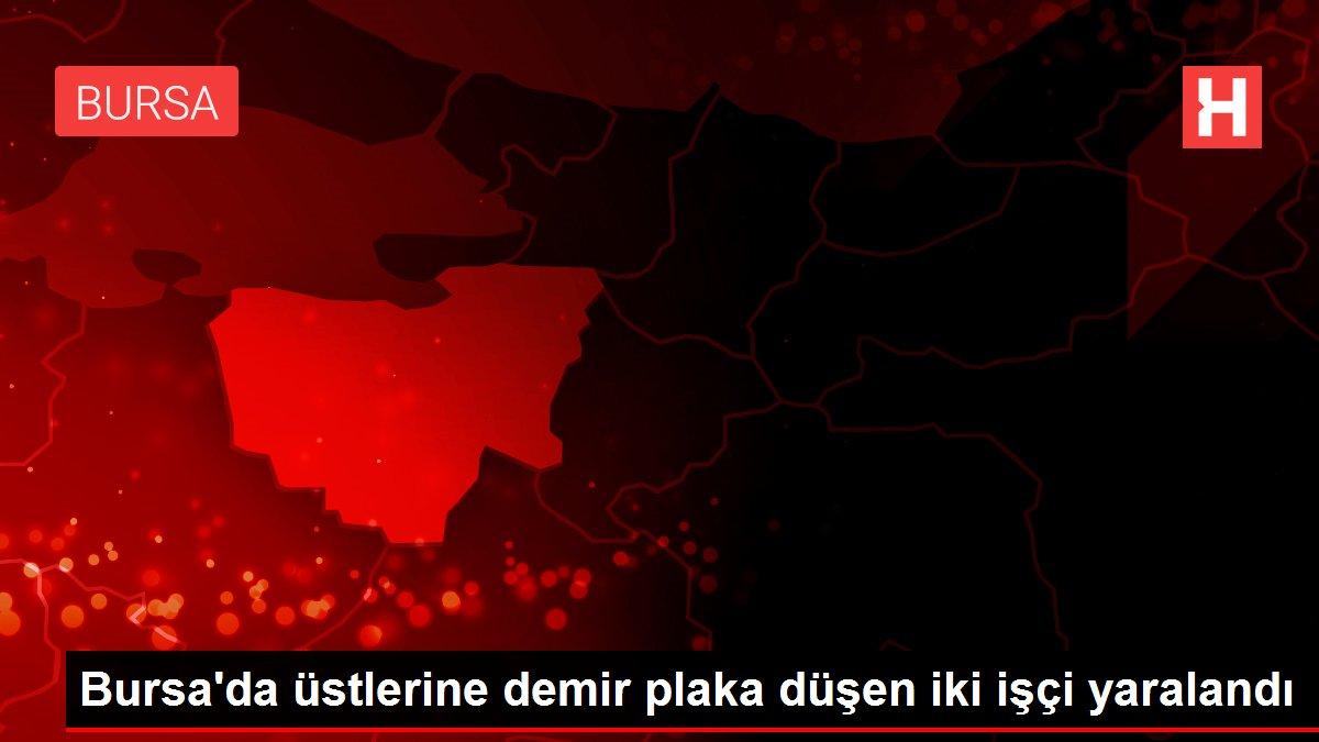 Bursa'da üstlerine demir plaka düşen iki işçi yaralandı