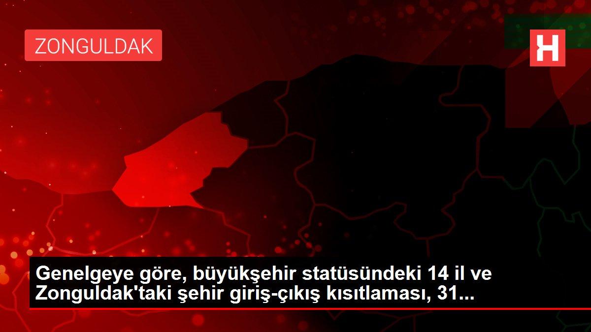 Genelgeye göre, büyükşehir statüsündeki 14 il ve Zonguldak'taki şehir giriş-çıkış kısıtlaması, 31...