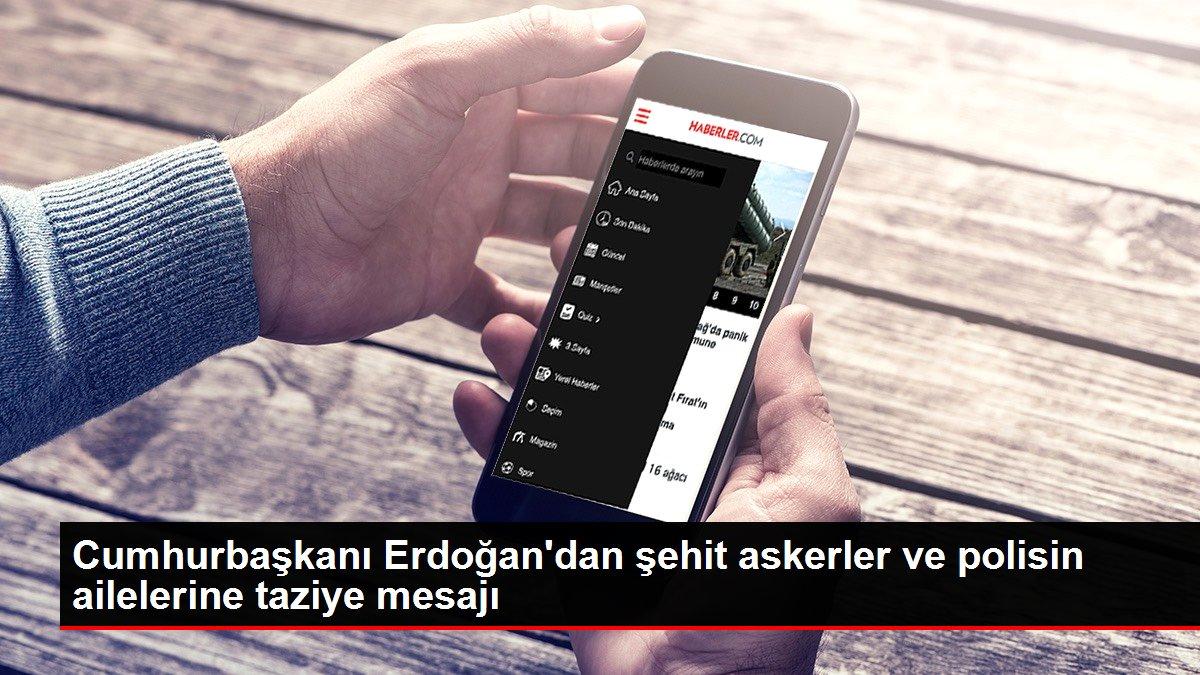 Son dakika... Cumhurbaşkanı Erdoğan'dan şehit askerler ve polisin ailelerine taziye mesajı