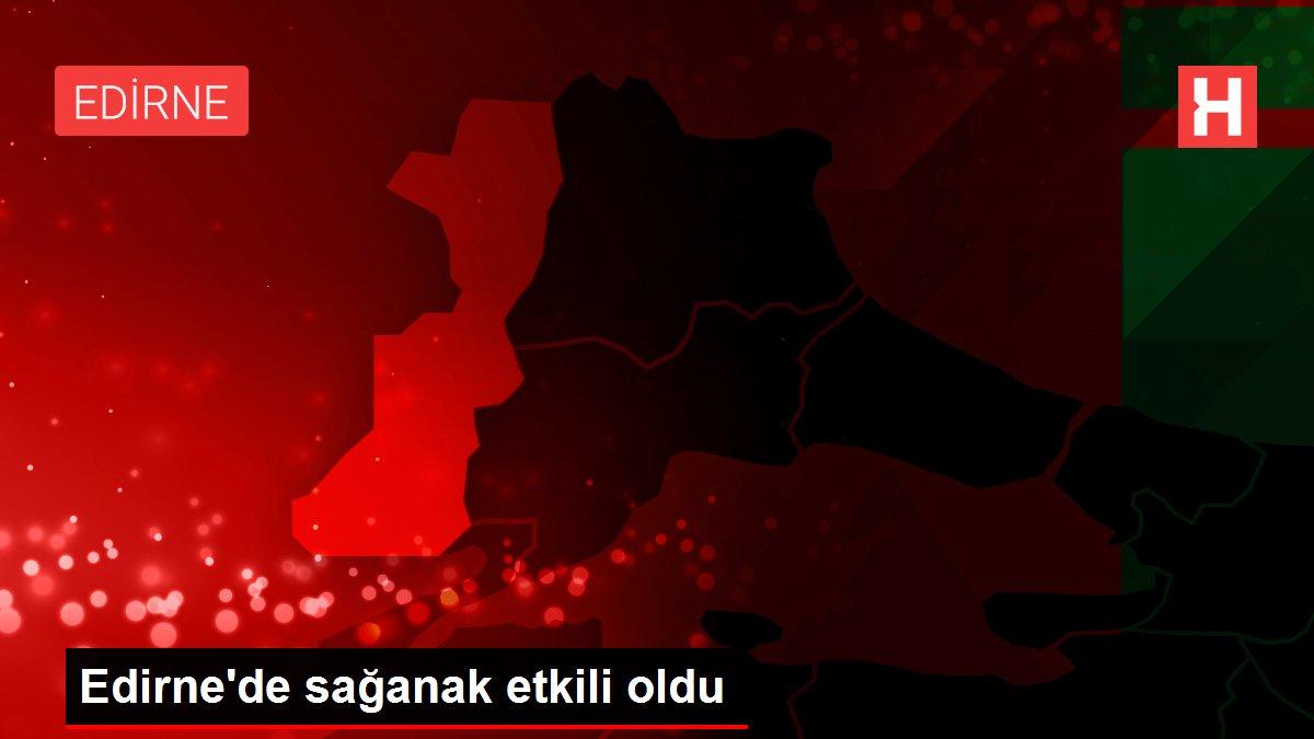 Edirne'de sağanak etkili oldu